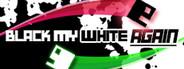 Black My White Again