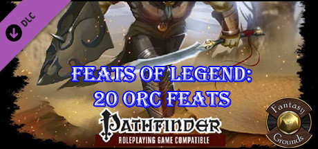Fantasy Grounds - Feats of Legend: 20 Orc Feats (PFRPG)