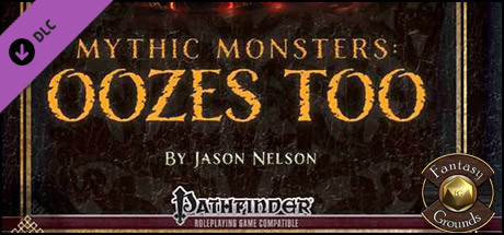 Fantasy Grounds - Mythic Monsters #6 - Oozes Too (PFRPG)