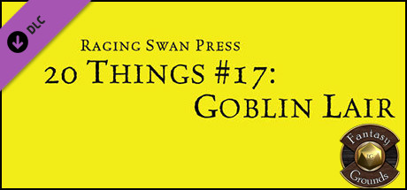 Fantasy Grounds - 20 Things #17: Goblin Lair