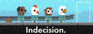 Indecision.
