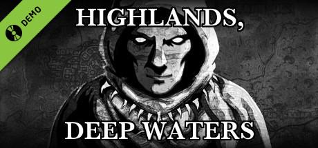Highlands, Deep Waters Demo