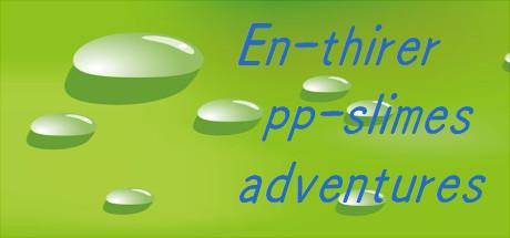 En-thirer pp-slimes adventures