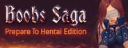 BOOBS SAGA: Prepare To Hentai Edition