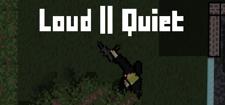 Loud or Quiet