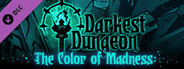 Darkest Dungeon®: The Color of Madness