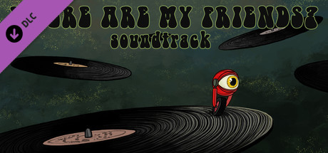 Where Are My Friends? - Soundtrack