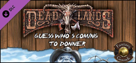 Fantasy Grounds - Deadlands Reloaded: Guess Who's Coming to Donner? (Savage Worlds)