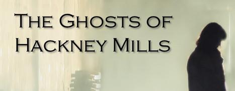 The Ghosts of Hackney Mills