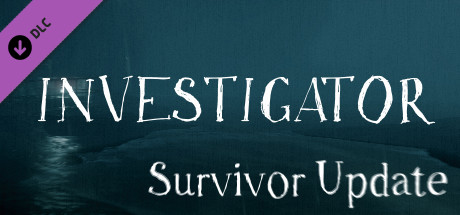 Investigator - Survivor Update