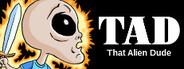 TAD: That Alien Dude