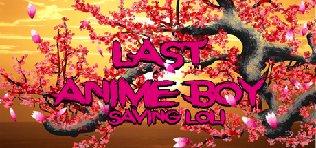 Last Anime boy: Saving loli