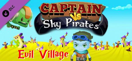 Captain vs Sky Pirates - Evil Village