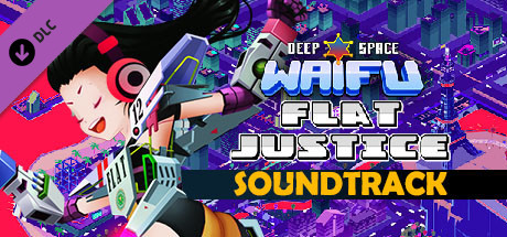 Deep Space Waifu: FLAT JUSTICE - SOUNDTRACK