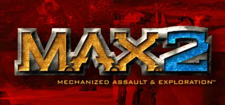 M A X  2: Mechanized Assault & Exploration on Steam