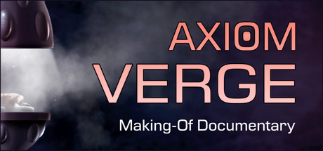 Axiom Verge Making-Of Documentary