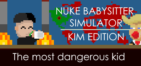 Nuke Babysitter Simulator | Kim Edition