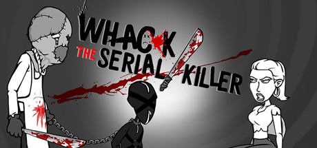 Whack the Serial Killer 20 Ways plus Neighbour, Burglars...