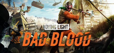 Discover Dying Light: Bad Blood. Get Competitive And Get The Blood On Your  Hands In The All New Brutal Royale Experience.