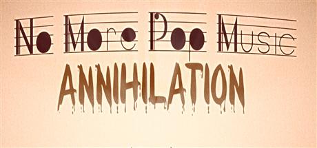 No More Pop Music - Annihilation