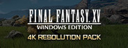 FFXV WINDOWS EDITION 4K Resolution Pack