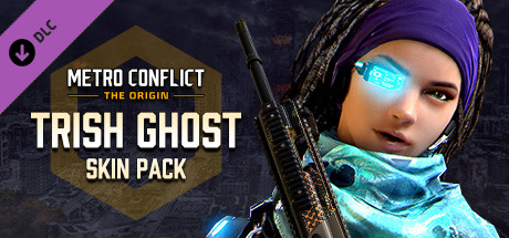 Metro Conflict: The Origin - TRISH Ghost Skin Pack