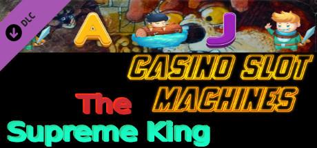 Casino Slot Machines - The Supreme King