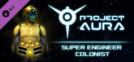 Project Aura - Super Engineer Colonist