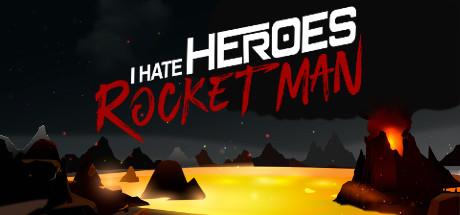 I Hate Heroes: Rocket Man