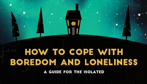How to deal with boredom and loneliness