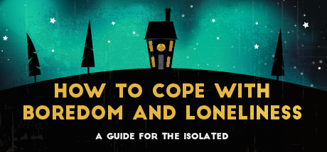 How To Cope With Boredom and Loneliness