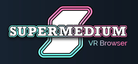Supermedium - Virtual Reality Browser