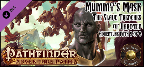 Fantasy Grounds - Pathfinder RPG - Mummy's Mask AP 5: The Slave Trenches of Hakotep (PFRPG)