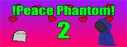 !Peace Phantom 2!