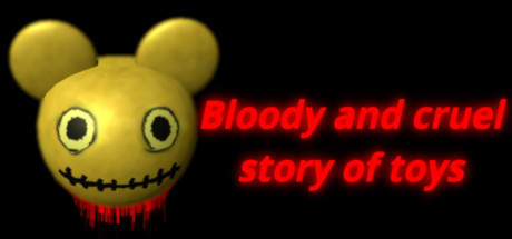 Bloody and cruel story of toys