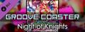 Groove Coaster - Night of Knights / Knight of Nights