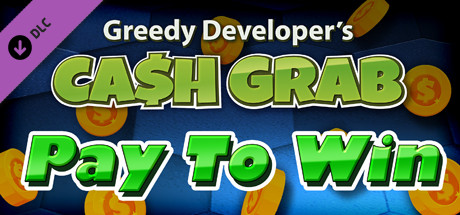 Cash Grab - Pay To Win