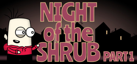 Night of the Shrub Part 1