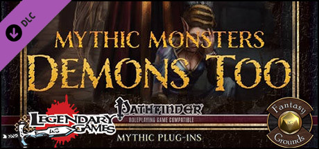 Fantasy Grounds - Mythic Monsters #35: Demons Too (PFRPG)