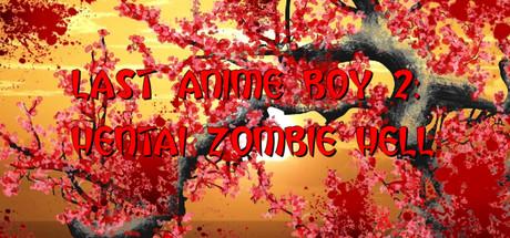 Last Anime Boy 2: Hentai Zombie Hell