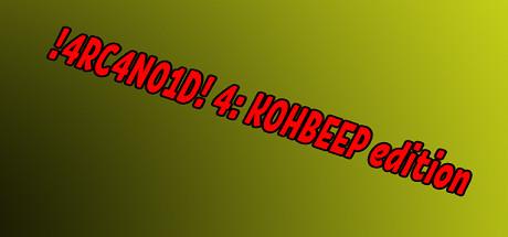 !4RC4N01D! 4: KOHBEEP edition cover art