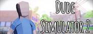 Dude Simulator 2