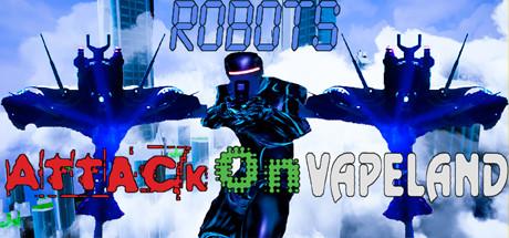 Robots Attack On Vapeland