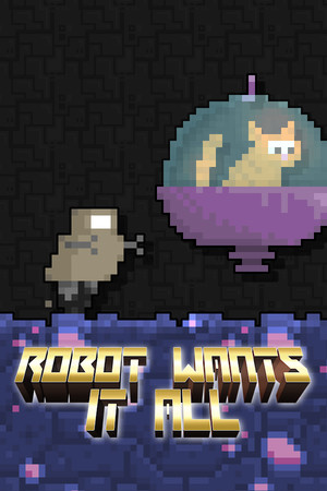 Robot Wants It All poster image on Steam Backlog