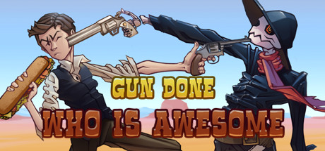 Gun Done: WHO IS AWESOME