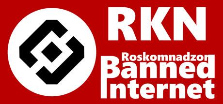 RKN - Roskomnadzor Banned Internet