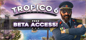 Tropico 6 - Beta