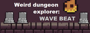 Weird Dungeon Explorer: Wave Beat