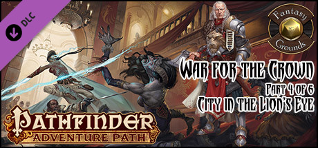 Fantasy Grounds - Pathfinder RPG - War for the Crown AP 4: City in the Lion's Eye (PFRPG)