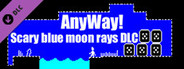 AnyWay! - Scary blue moon rays DLC.